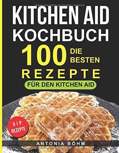 Kitchen Aid Kochbuch  Die 100 Besten Rezepte Für Den Kitchen Aid