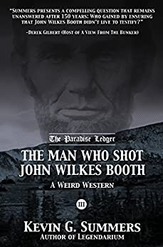 The Man Who Shot John Wilkes Booth, Part III (The Paradise Ledger Book 3) by [Summers, Kevin G.]