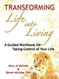 Transforming Life into Living, Mary Jo McCabe and Bhrett McCabe, 0970808852