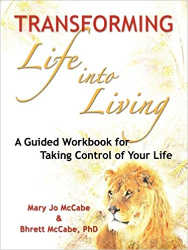 Book Transforming Life into Living: A Guided Workbook for Taking Control of Your Life