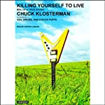 Killing Yourself to Live: 85% of a True Story | Chuck Klosterman