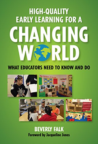 High-Quality Early Learning for a Changing World: What Educators Need to Know and Do (Early Childhood Education Series)
