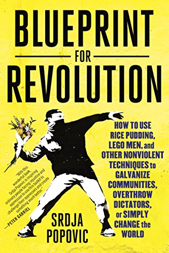 Blueprint for Revolution: How to Use Rice Pudding, Lego Men, and Other Nonviolent Techniques to Galvanize Communities, Overthrow Dictators, or Simply Change the World (Types Of Graphic Organizers And Their Uses)