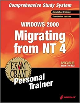 MCSE Migrating from NT 4 to Windows 2000 Exam Cram Personal Trainer (Exam: 70-222) by CIP Author Team (2001)