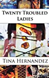 Twenty Troubled Ladies, Hernandez, Tina, 162207002X