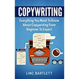 Copywriting: Everything You Need To Know About Copywriting From Beginner To Expert (Copywriting, Creative Writing)
