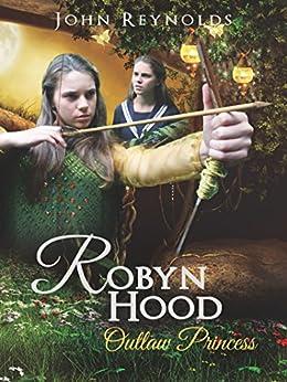 Robyn Hood: Outlaw Princess by [Reynolds, John]