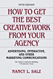 img - for How to Get the Best Creative Work from Your Agency: Advertising, Interactive, and Other Marketing Communications by Nancy Salz (2005-04-27) book / textbook / text book