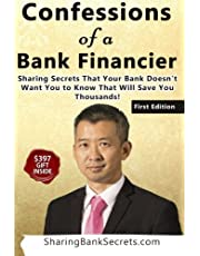 Confessions of a Bank Financier: Sharing secrets your bank doesn't want you to know that will save you thousands!