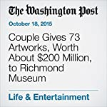 Couple Gives 73 Artworks, Worth About $200 Million, to Richmond Museum | Peggy McGlone