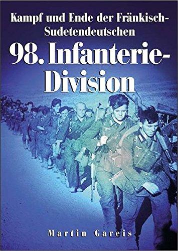 Kampf und Ende der Fränkisch-Sudetendeutschen 98. Infanterie-Division