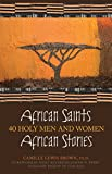 African Saints, African Stories: 40 Holy Men and