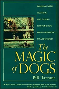 Book The Magic of Dogs: Bonding With, Training and Caring for Your Dog from Puppyhood to Adulthood by Bill Tarrant (1996-06-03)