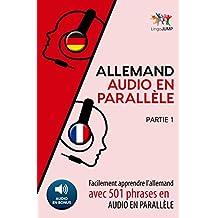 Allemand audio en parallèle - Facilement apprendre l'allemand avec 501 phrases en audio en parallèle - Partie 1 (French Edition)