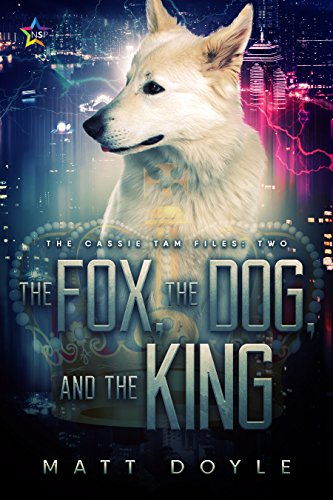 The Fox, the Dog, and the King (The Cassie Tam Files Book 2) by [Doyle, Matt]