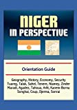 Niger in Perspective - Orientation Guide: Geography, History, Economy, Security, Tuareg, Talak, Sahel, Tenere, Niamey, Zinder, Maradi, Agadez, Tahoua, Arlit, Kanem-Bornu, Songhai, Coup, Djerma, Sonrai