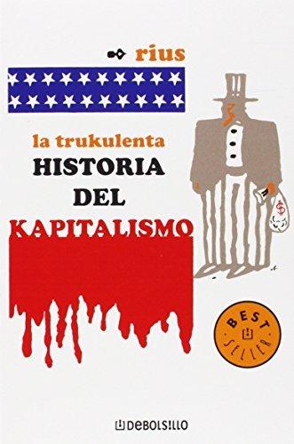 La trukulenta historia del kapitalismo / The Cruel History of Capitalism (Spanish Edition)