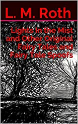 Lights In the Mist and Other Original Fairy Tales and Fairy Tale Spoofs