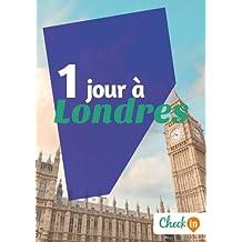1 jour à Londres: Des cartes, des bons plans et les itinéraires indispensables (French Edition)