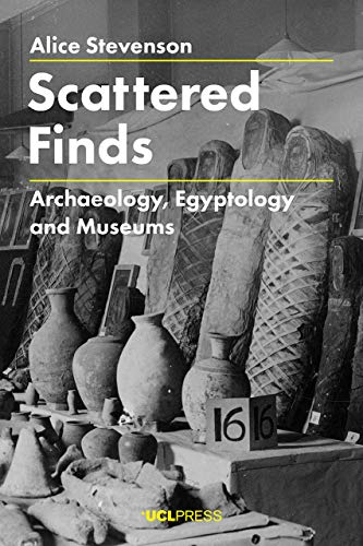 Scattered Finds: Archaeology, Egyptology and Museums por Alice Stevenson
