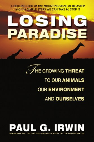 Losing Paradise: The Growing Threat to Our Animals, Our Environment, pdf