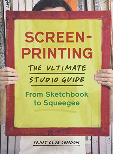 BEST! Screenprinting: The Ultimate Studio Guide from Sketchbook to Squeegee<br />E.P.U.B