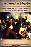 Conceived In Liberty: William Oates, Joshua Chamberlain, and the American Civil War