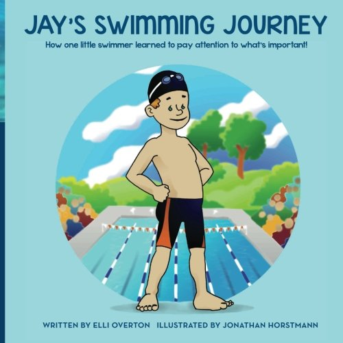 Jay's Swimming Journey: How one little swimmer learned to pay attention to what's important!