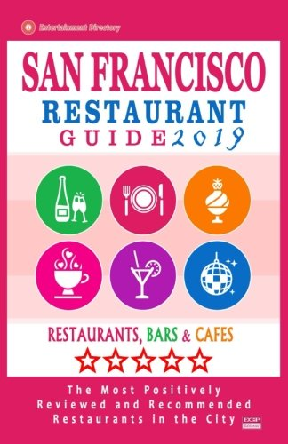 San Francisco Restaurant Guide 2019: Best Rated Restaurants in San Francisco - 500 restaurants, bars and cafés recommended for visitors, 2019