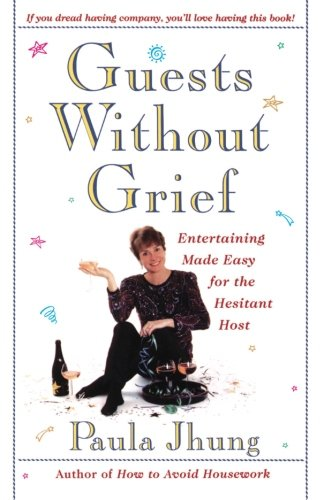 Guests Without Grief: Entertaining Made Easy for the Hesitant Host by Paula Jhung