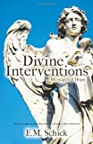 Divine Interventions ... Messages of Hope, E. M. Schick, 1426933460