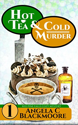 Hot Tea and Cold Murder: A Red Pine Falls Cozy Mystery (Red Pine Falls Cozy Mysteries Book 1) ()