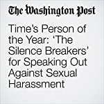 Time's Person of the Year: 'The Silence Breakers' for Speaking Out Against Sexual Harassment | Lindsey Bever,Abby Ohlheiser