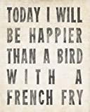Today I Will Be Happier Than A Bird With A French Fry (antique white), premium wall decal