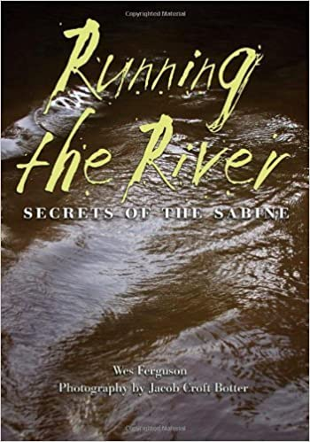 Running the River: Secrets of the Sabine (River Books, Sponsored by The Meadows Center for Water and the Environment, Texa) by Wes Ferguson (2014-02-27)