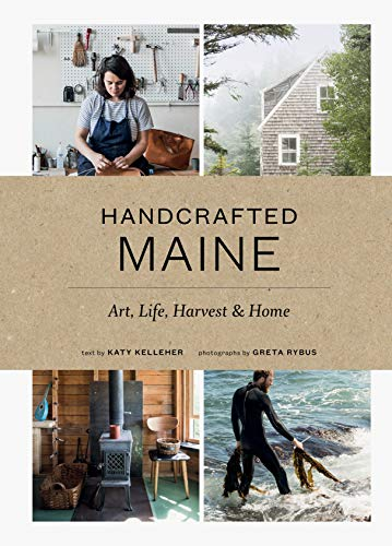 Handcrafted Maine: Art, Life, Harvest & Home from PRINCETON ARCHITECTURAL PRESS