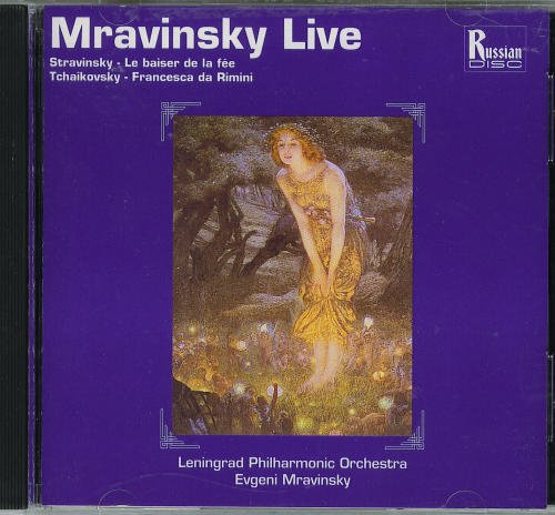 Mravinsky Live - Stravinsky: Le Baiser de la Fee (The Fairy's Kiss) / Tchaikovsky: Francesca da Rimini