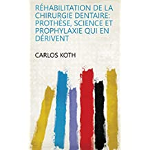 Réhabilitation de la chirurgie dentaire: prothèse, science et prophylaxie qui en dérivent (French Edition)