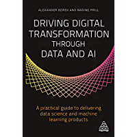 Driving Digital Transformation through Data and AI: A Practical Guide to Delivering Data Science and Machine Learning…
