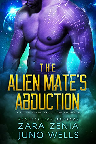 The Alien Mate's Abduction: A Sci-Fi Alien Abduction Romance by [Zenia, Zara, Wells, Juno]