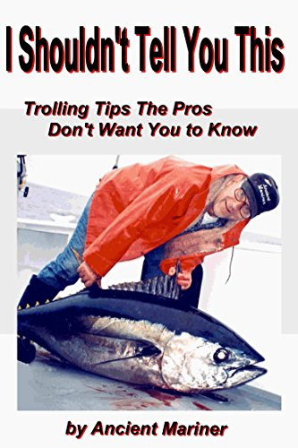 I shouldn't Tell You This: Trolling Tips the Pros Don't Want You to Know (Fishing Tips from the Ancient Mariner Book 1) by [Bielawski, Joe]