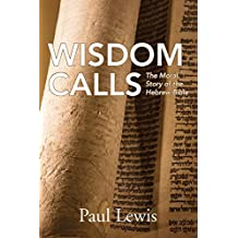 Wisdom Calls: The Moral Story of the Hebrew Bible