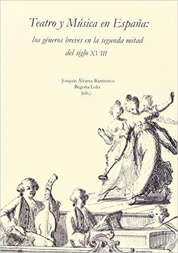 Teatro y Música en España: los géneros breves en la segunda mitad del siglo XVIII: s/n Coediciones: Amazon.es: Lolo, Begoña, Álvarez Barrientos, Joaquín: Libros