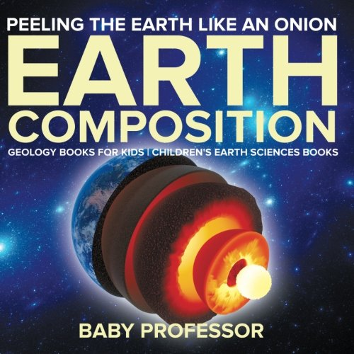 Peeling The Earth Like An Onion : Earth Composition - Geology Books for Kids | Children's Earth Sciences Books