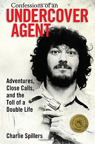 Confessions of an Undercover Agent: Adventures, Close Calls, and the Toll of a Double Life (Willie Morris Books in Memoir and Biography)