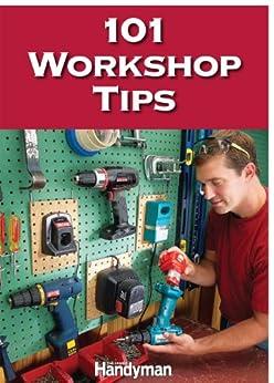 101 Workshop Tips Ebook The Family Handyman Editors