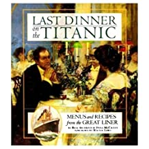 THE LAST DINNER ON THE TITANIC: MENUS AND RECIPES FROM THE GREAT LINER.