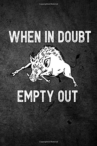 When In Doubt Empty Out Funny Hog Hunting Journal For Boar Hunters Blank Lined Notebook For Hunt Season O Write Notes Writing Journals Outdoor Chase 9781726379946 Amazon Com Books