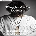 Elogio de la Locura [In Praise of Folly] Audiobook by  Erasmo de Rotterdam Narrated by Bruno Casanova
