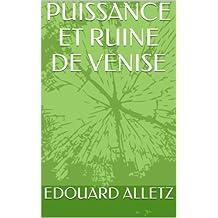 PUISSANCE ET RUINE DE VENISE (French Edition)
